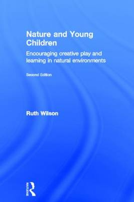 Nature and Young Children: Encouraging Creative Play and Learning in Natural Environments (Hardback)