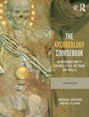 The Archaeology Coursebook: An Introduction to Themes, Sites, Methods and Skills (Paperback)