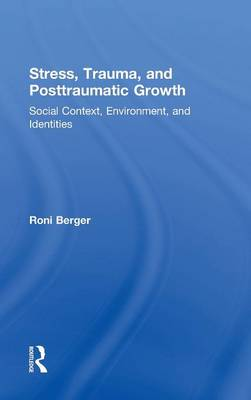 Stress, Trauma, and Posttraumatic Growth: Social Context, Environment, and Identities (Hardback)