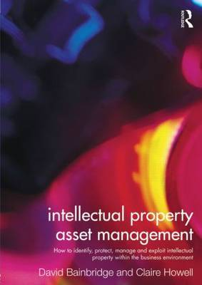 Intellectual Property Asset Management: How to identify, protect, manage and exploit intellectual property within the business environment (Paperback)