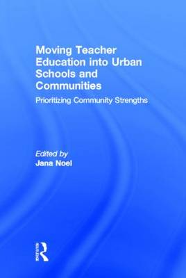 Moving Teacher Education into Urban Schools and Communities: Prioritizing Community Strengths (Hardback)