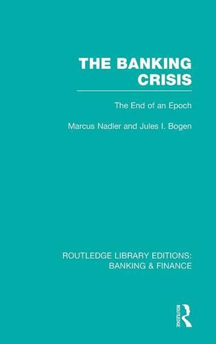 The Banking Crisis: The End of an Epoch - Routledge Library Editions: Banking & Finance (Hardback)