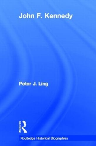 John F. Kennedy - Routledge Historical Biographies (Hardback)