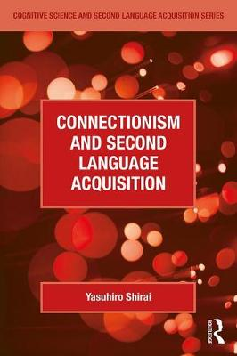Connectionism and Second Language Acquisition - Cognitive Science and Second Language Acquisition Series (Paperback)