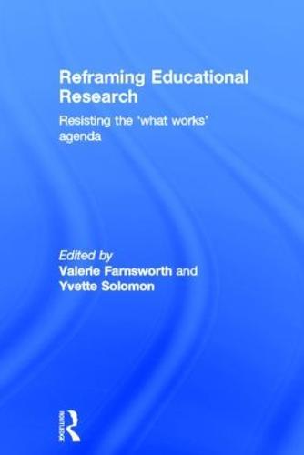 Reframing Educational Research: Resisting the 'what works' agenda (Hardback)