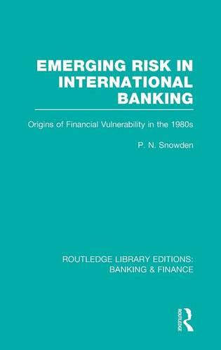 Emerging Risk in International Banking: Origins of Financial Vulnerability in the 1980s - Routledge Library Editions: Banking & Finance (Hardback)