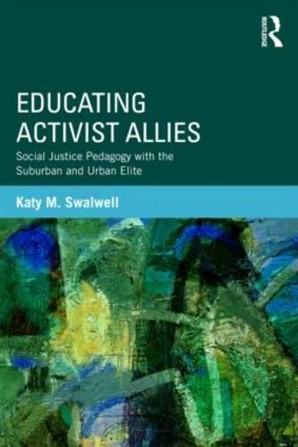 Educating Activist Allies: Social Justice Pedagogy with the Suburban and Urban Elite - Critical Social Thought (Paperback)