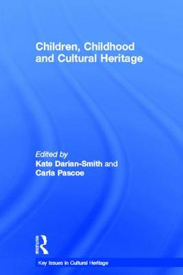 Children, Childhood and Cultural Heritage - Key Issues in Cultural Heritage (Hardback)