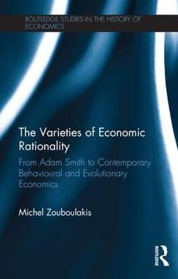 The Varieties of Economic Rationality: From Adam Smith to Contemporary Behavioural and Evolutionary Economics - Routledge Studies in the History of Economics (Hardback)