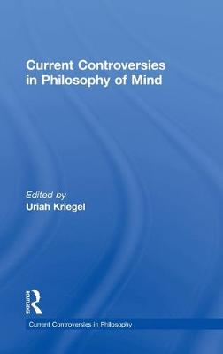 Current Controversies in Philosophy of Mind - Current Controversies in Philosophy (Hardback)