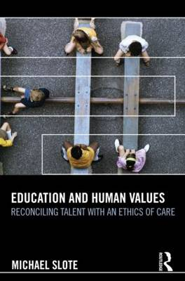 Education and Human Values: Reconciling Talent with an Ethics of Care (Hardback)