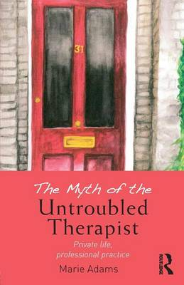 The Myth of the Untroubled Therapist: Private life, professional practice (Paperback)