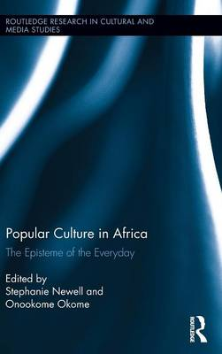 Popular Culture in Africa: The Episteme of the Everyday - Routledge Research in Cultural and Media Studies (Hardback)