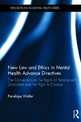 New Law and Ethics in Mental Health Advance Directives: The Convention on the Rights of Persons with Disabilities and the Right to Choose - Explorations in Mental Health (Hardback)