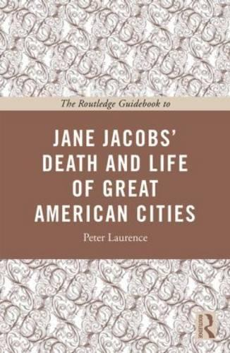 The Routledge Guidebook to Jane Jacobs' the Death and Life of Great American Cities - The Routledge Guides to the Great Books (Paperback)