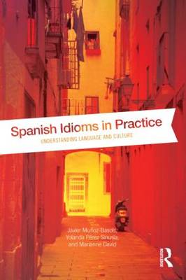 Spanish Idioms in Practice: Understanding Language and Culture (Paperback)