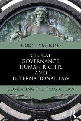 Global Governance, Human Rights and International Law: Combating the Tragic Flaw (Paperback)