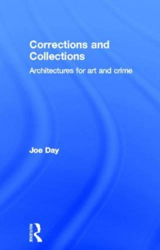 Corrections and Collections: Architectures for Art and Crime (Hardback)