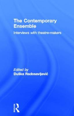 The Contemporary Ensemble: Interviews with Theatre-Makers (Hardback)