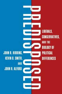 Predisposed: Liberals, Conservatives, and the Biology of Political Differences (Hardback)
