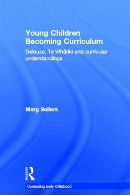 Young Children Becoming Curriculum: Deleuze, Te Whariki and curricular understandings - Contesting Early Childhood (Hardback)
