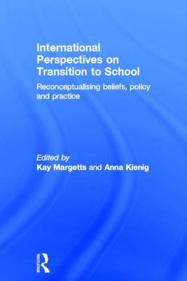 International Perspectives on Transition to School: Reconceptualising beliefs, policy and practice (Hardback)