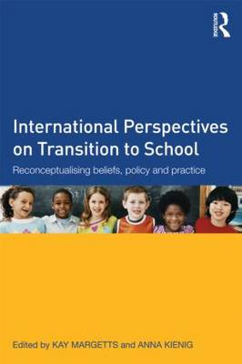 International Perspectives on Transition to School: Reconceptualising beliefs, policy and practice (Paperback)