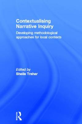 Contextualising Narrative Inquiry: Developing methodological approaches for local contexts (Hardback)