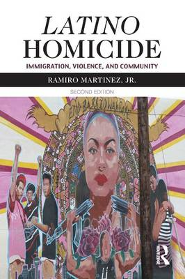Latino Homicide: Immigration, Violence, and Community - Criminal Justice Series (Paperback)