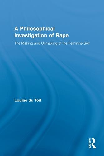 A Philosophical Investigation of Rape: The Making and Unmaking of the Feminine Self (Paperback)