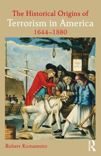 The Historical Origins of Terrorism in America: 1644-1880 (Paperback)