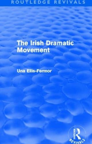 Irish Dramatic Movement: An Interpretation (Hardback)