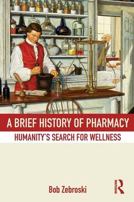 A Brief History of Pharmacy: Humanity's Search for Wellness (Paperback)