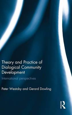 Theory and Practice of Dialogical Community Development: International Perspectives (Hardback)