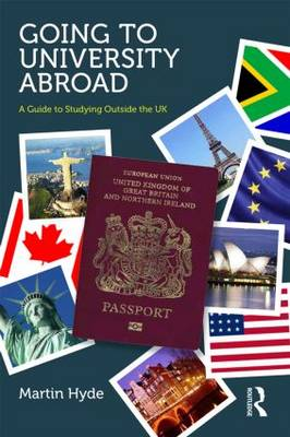 Going to University Abroad: A guide to studying outside the UK (Paperback)