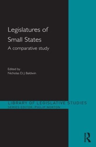 Legislatures of Small States: A Comparative Study (Hardback)