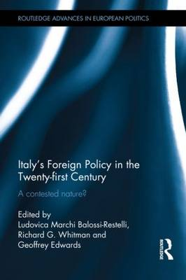 Italy's Foreign Policy in the Twenty-first Century: A Contested Nature? - Routledge Advances in European Politics (Hardback)