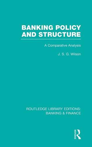 Banking Policy and Structure: A Comparative Analysis - Routledge Library Editions: Banking & Finance (Hardback)