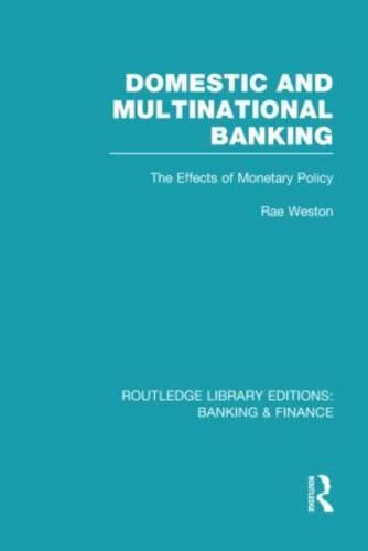 Domestic and Multinational Banking: The Effects of Monetary Policy - Routledge Library Editions: Banking & Finance (Hardback)