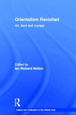 Orientalism Revisited: Art, Land and Voyage - Culture and Civilization in the Middle East (Hardback)