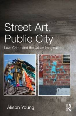 Street Art, Public City: Law, Crime and the Urban Imagination (Hardback)