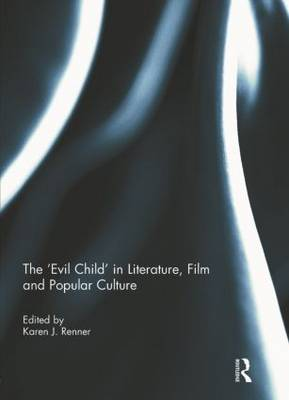 The 'Evil Child' in Literature, Film and Popular Culture (Hardback)