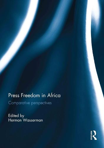 Press Freedom in Africa: Comparative perspectives (Hardback)