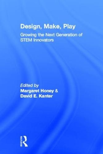 Design, Make, Play: Growing the Next Generation of STEM Innovators (Hardback)