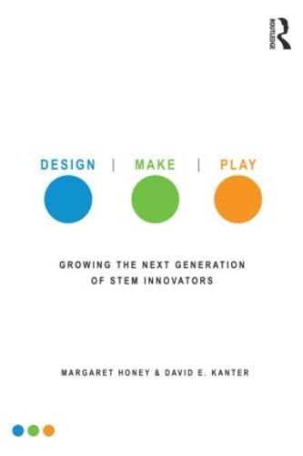 Design, Make, Play: Growing the Next Generation of STEM Innovators (Paperback)