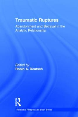 Traumatic Ruptures: Abandonment and Betrayal in the Analytic Relationship - Relational Perspectives Book Series (Hardback)
