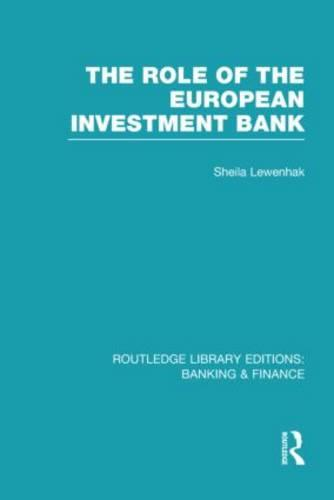 The Role of the European Investment Bank - Routledge Library Editions: Banking & Finance (Hardback)