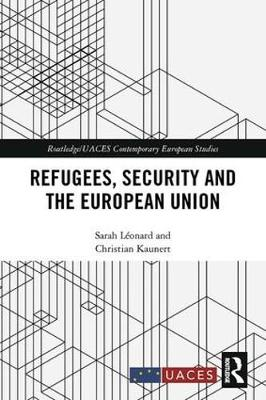 Refugees, Security and the European Union - Routledge/UACES Contemporary European Studies (Hardback)