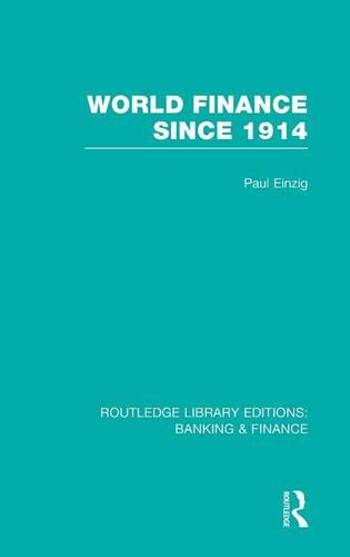 World Finance Since 1914 - Routledge Library Editions: Banking & Finance (Hardback)