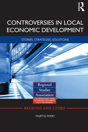 Controversies in Local Economic Development: Stories, strategies, solutions (Paperback)